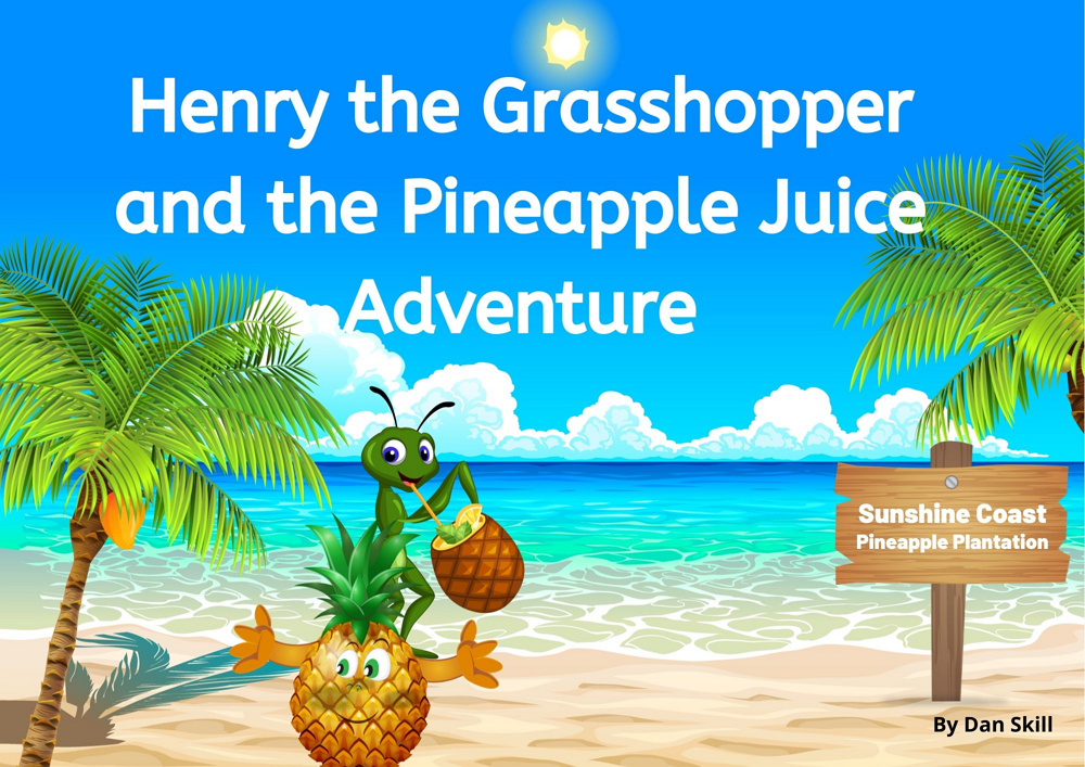 Henry the Grasshopper and the Pineapple Juice Adventure